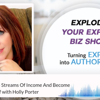 Episode #241 Create Multiple Streams Of Income And Become Recession Proof With Holly Porter
