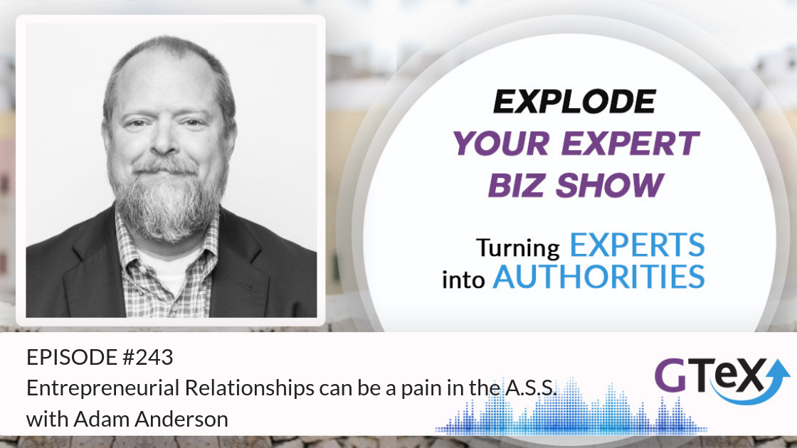 Episode #243 Entrepreneurial Relationships can be a pain in the A.S.S. with Adam Anderson