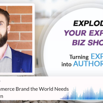 Episode #249 Build the eCommerce Brand the World Needs with Alex Brown