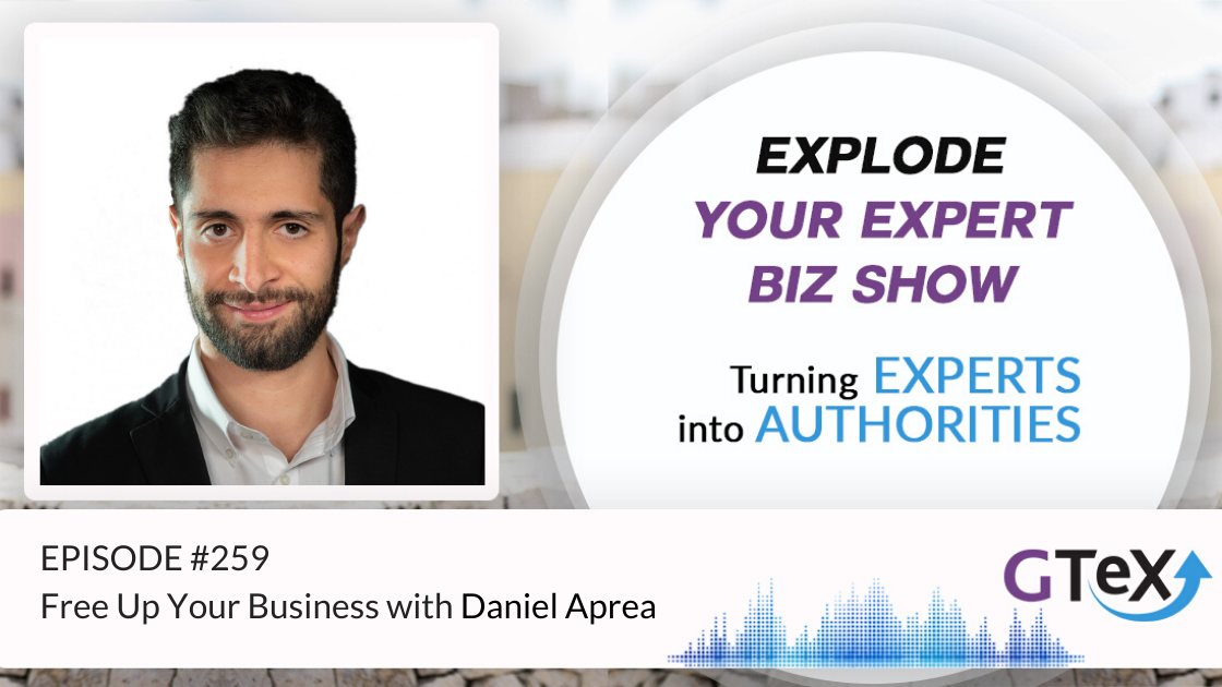 Episode #259 Free Up Your Business with Daniel Aprea