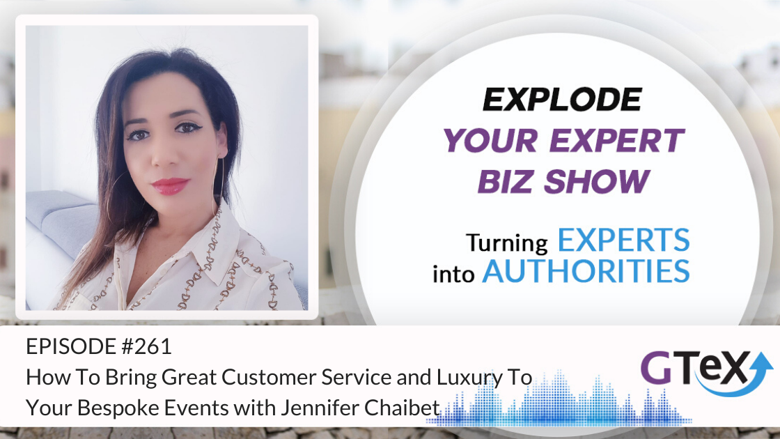 Episode #261 How to bring great customer service and luxury to your bespoke events with Jennifer Chaibet