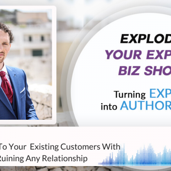 Episode #265 How To Upsell To Your Existing Customers With Class Without Ruining Any Relationship