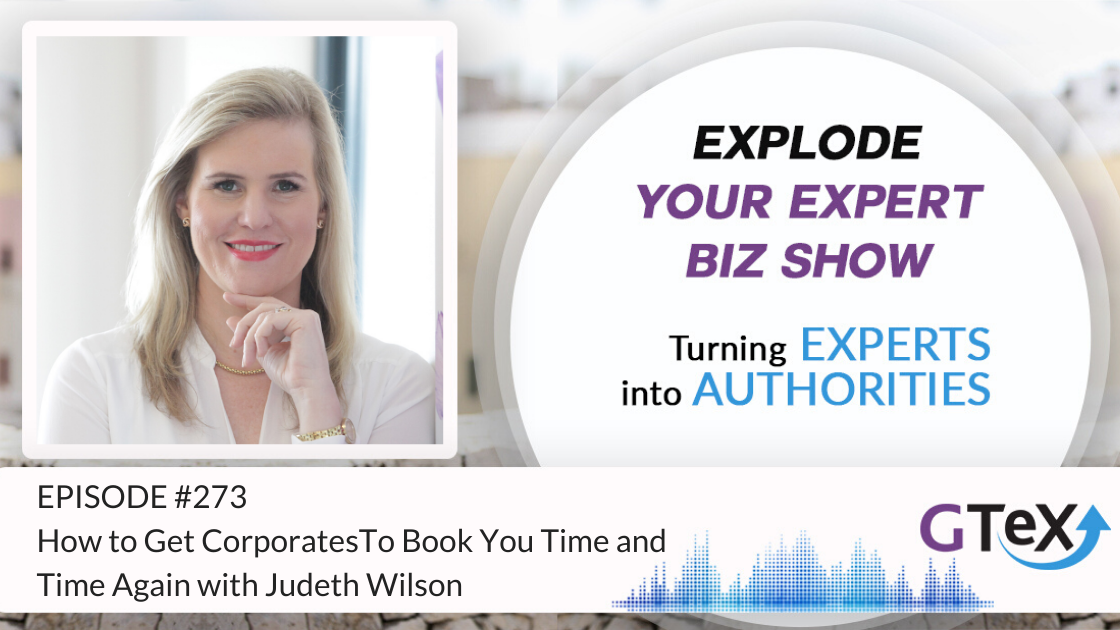 Episode #273 How to Get Corporates To Book You Time and Time Again with Judeth Wilson