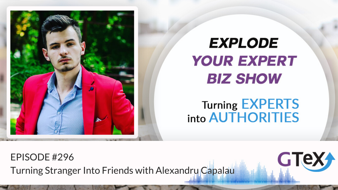 Episode #296 Turning Stranger Into Friends with Alexandru Capalau
