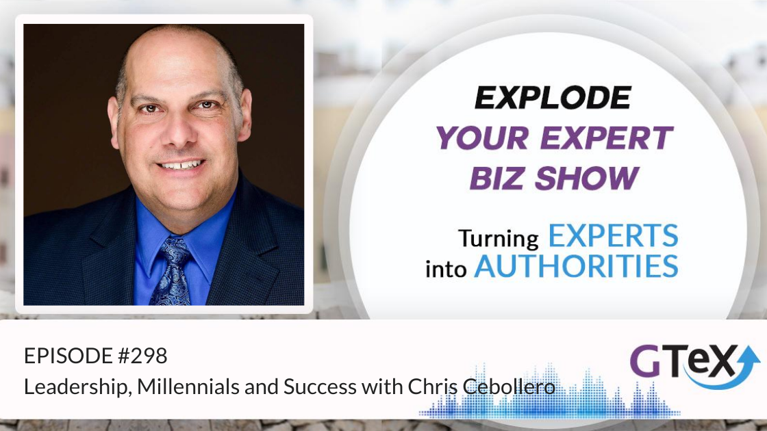 Episode #298 Leadership, Millennials and Success with Chris Cebollero