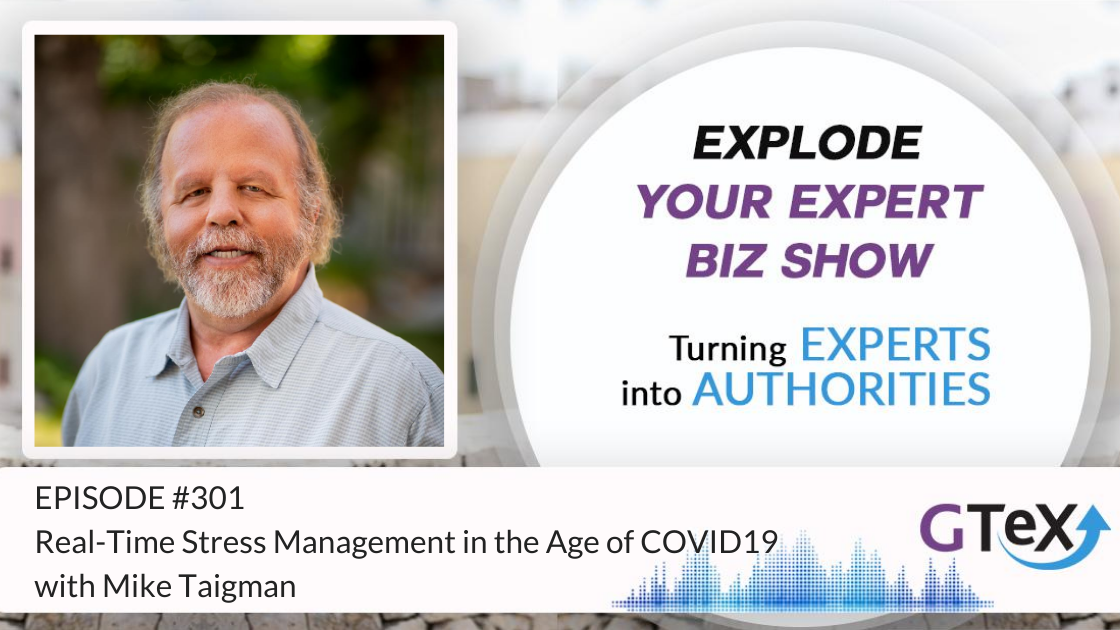 Episode #301 Real-Time Stress Management in the Age of COVID19 with Mike Taigman