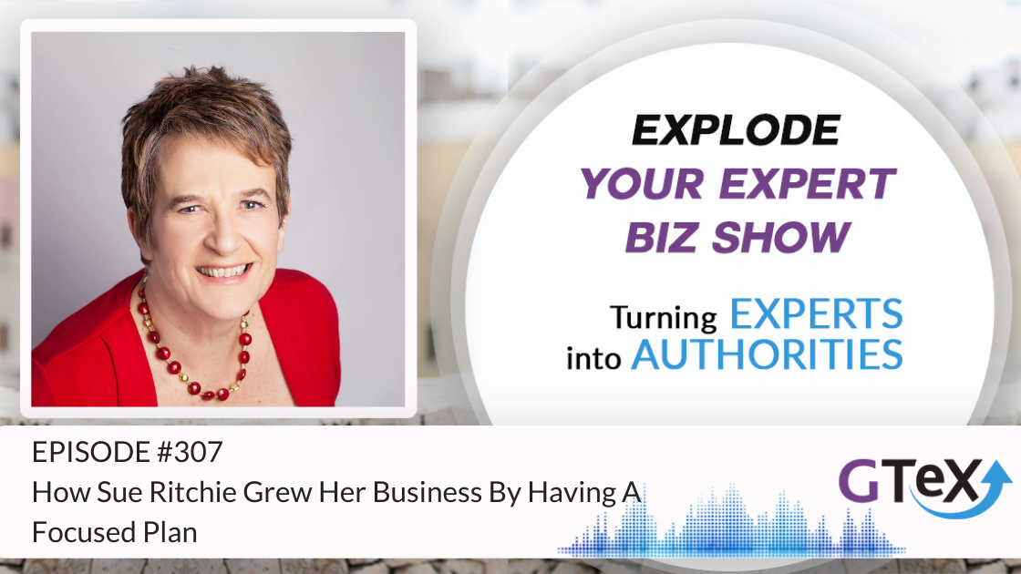 Episode #307 How Sue Ritchie grew her business by having a focused plan