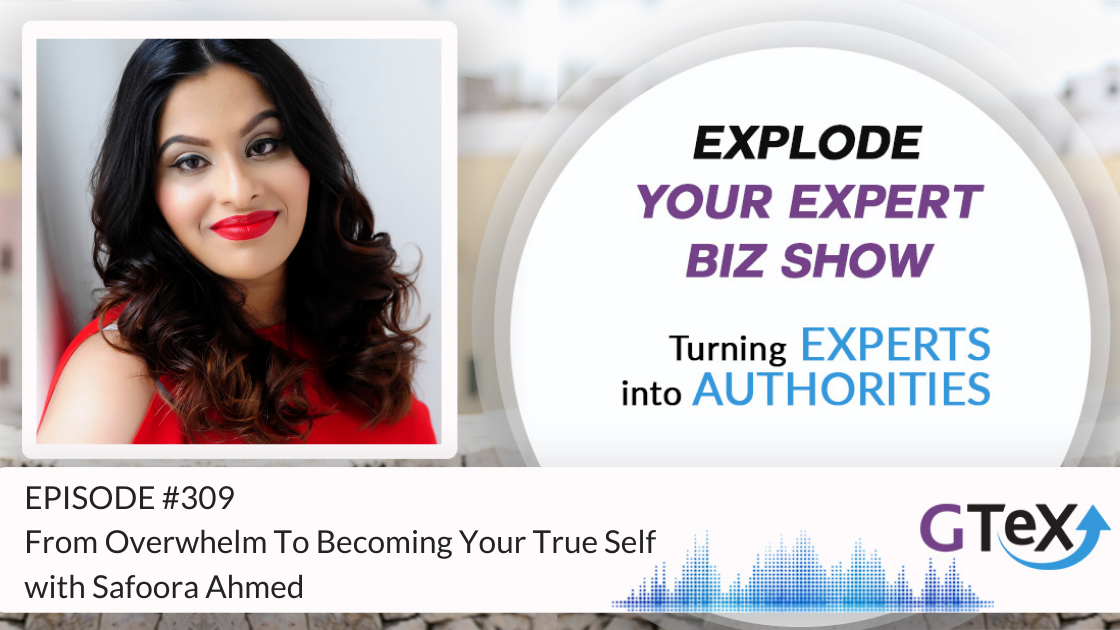 Episode #309 From Overwhelm To Becoming Your True Self with Safoora Ahmed