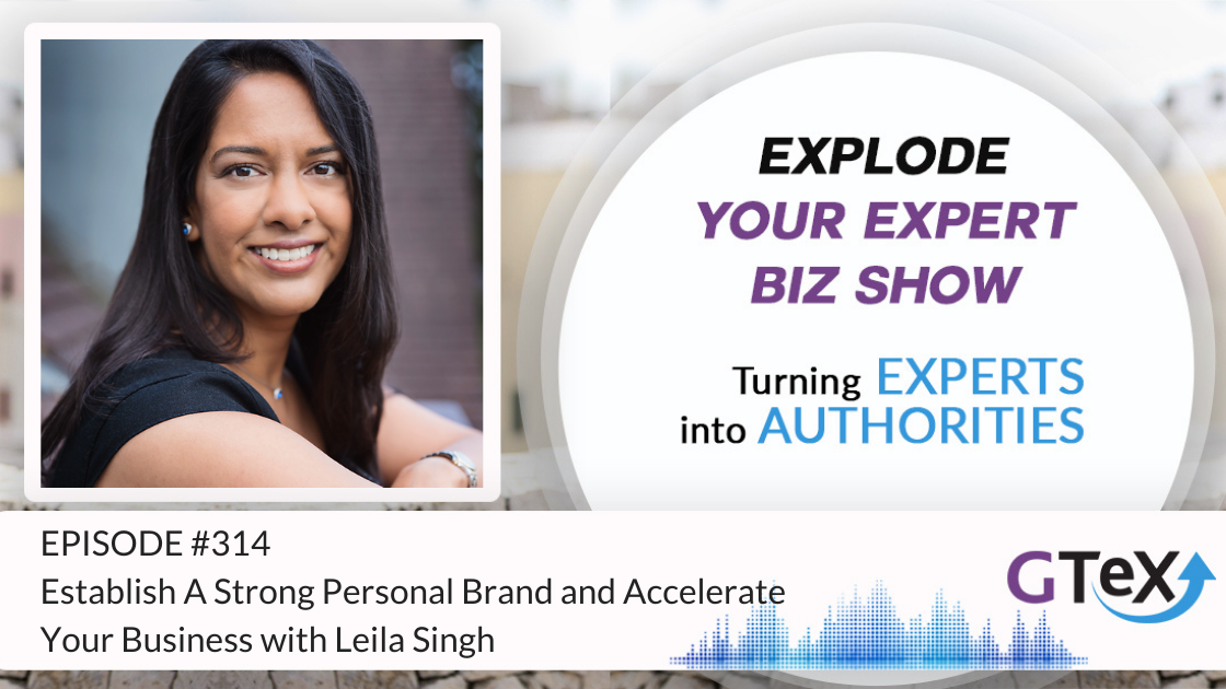 Episode #314 Establish A Strong Personal Brand and Accelerate Your Business with Leila Singh