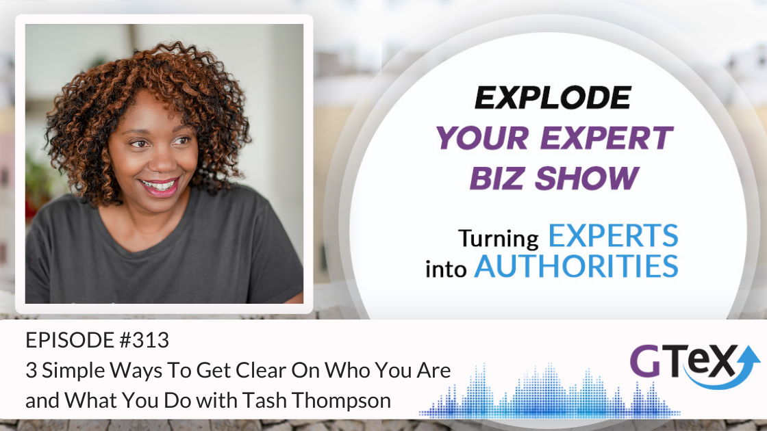 Episode #313 - 3 Simple Ways To Get Clear On Who You Are and What You Do with Tash Thompson