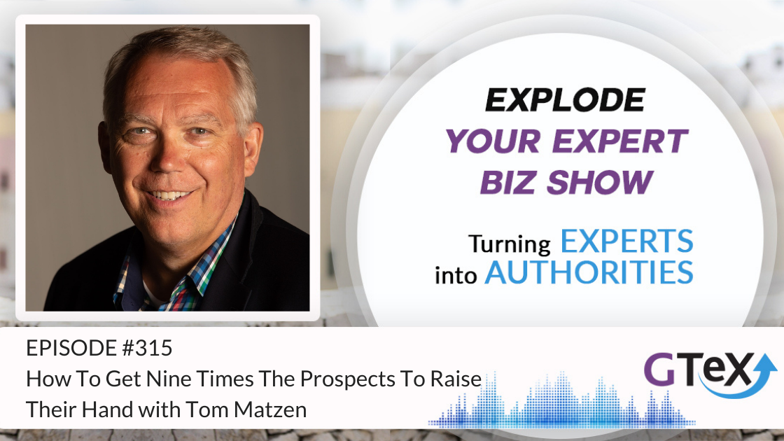 Episode #315 How To Get Nine Times The Prospects To Raise Their Hand with Tom Matzen