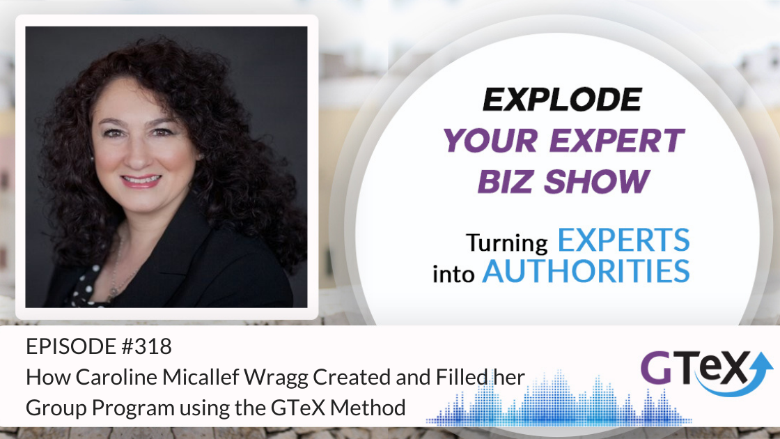 Episode #318 How Caroline Micallef Wragg Created and Filled her Group Program using the GTeX Method