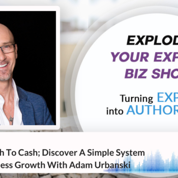 Episode #328 The Fastest Path To Cash; Discover A Simple System For Rapid Business Growth With Adam Urbanski
