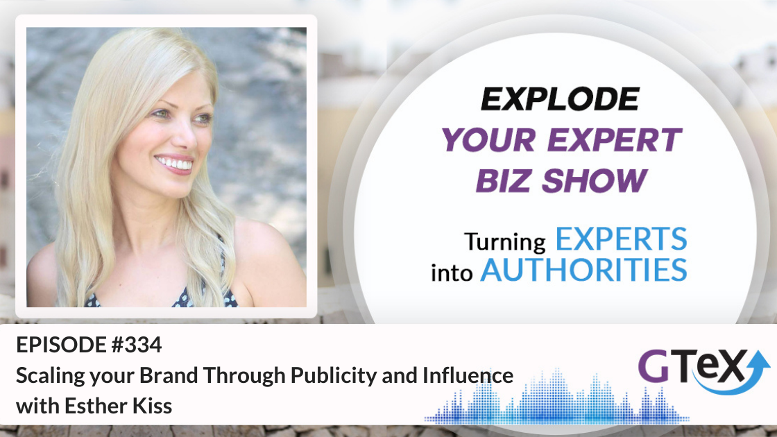Episode #334 Scaling your Brand Through Publicity and Influence with Esther Kiss