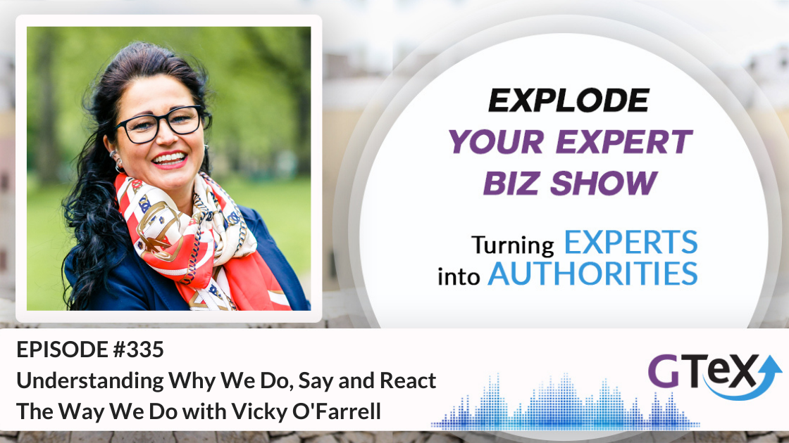 Episode #335 Understanding Why We Do, Say and React The Way We Do with Vicky O'Farrell