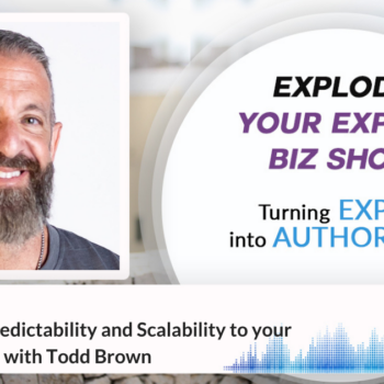 Episode #347 How to Bring Predictability and Scalability to your Online Business with Todd Brown